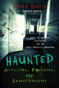 """""""Haunted Asylums, Prisons, and Sanitariums"""" was published in September 2013. The authors visited 10 haunted locations around the country. (Photo courtesy of Jamie Davis)"""